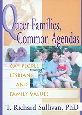 Queer Families, Common Agendas: Gay People, Lesbians, and Family Values 9781560231301