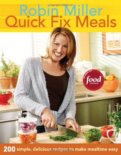 Quick Fix Meals: 200 Simple, Delicious Recipes to Make Mealtime Easy 9781561589470