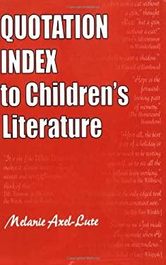 Quotation Index to Children's Literature 9781563088094