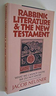 Rabbinic Literature & the New Testament: What We Cannot Show, We Do Not Know 9781563380747