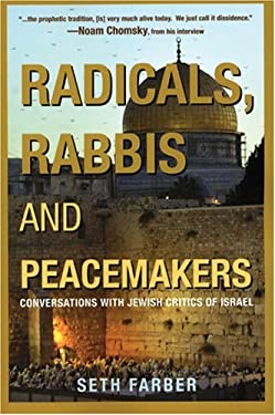 Radicals, Rabbis & Peacemakers: Conversations with Jewish Critics of Israel 9781567513264