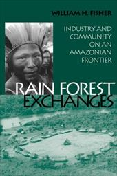 Rain Forest Exchanges: Industry and Community on an Amazonian Frontier