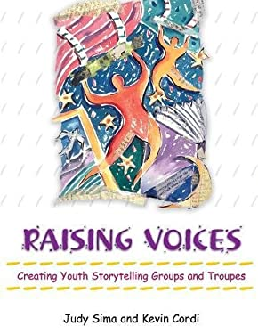 Raising Voices: Creating Youth Storytelling Groups and Troupes 9781563089190