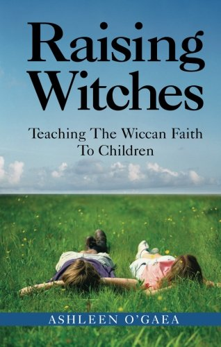 Raising Witches: Teaching the Wiccan Faith to Children 9781564146311