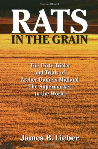 Rats in the Grain: The Dirty Tricks and Trials of Archer Daniels Midland, the Supermarket to the World 9781568582184