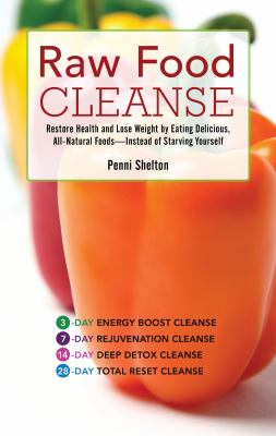 Raw Food Cleanse: Restore Health and Lose Weight by Eating Delicious, All-Natural Foods--Instead of Starving Yourself 9781569757420