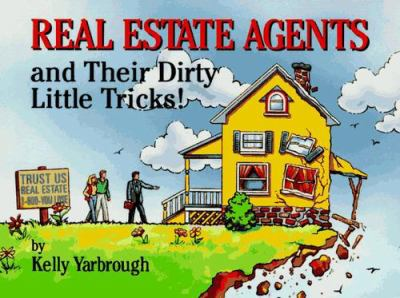 Real Estate Agents and Their Dirty Little Tricks 9781562452254