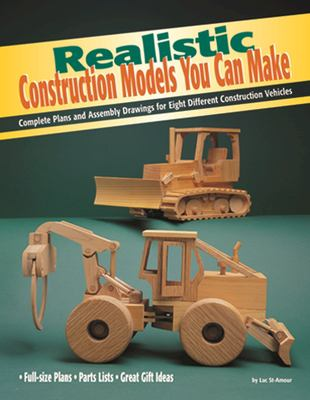 Realistic Construction Models You Can Make: Complete Plans and Assembly Drawings for Eight Different Construction Vehicles 9781565231528