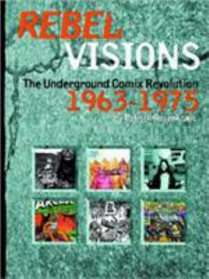 Rebel Visions: The Underground Comix Revolution 1963-1972 9781560974642