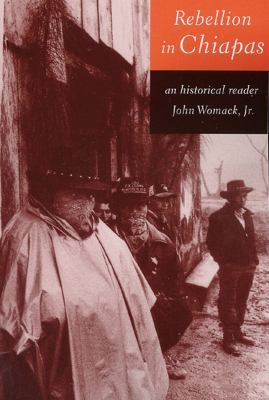 Rebellion in Chiapas: An Historical Reader 9781565844520