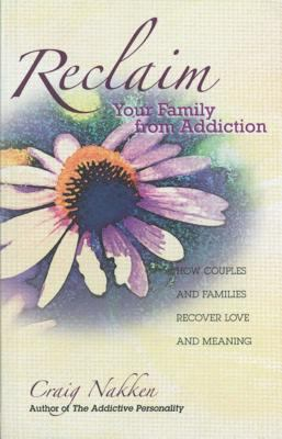 Reclaim Your Family from Addiction: How Couples and Families Recover Love and Meaning 9781568385198