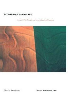 Recovering Landscape: Essays in Contemporary Landscape Architecture