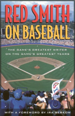 Red Smith on Baseball: The Game's Greatest Writer on the Game's Greatest Years 9781566632898