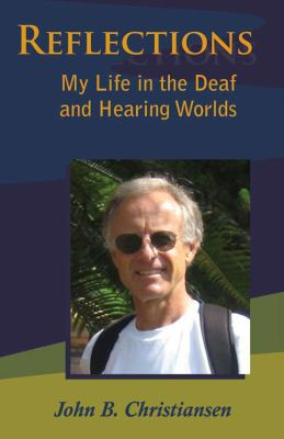 Reflections: My Life in the Deaf and Hearing Worlds