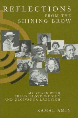 Reflections from the Shining Brow: My Years with Frank Lloyd Wright and Olgivanna Lazovich 9781564744708