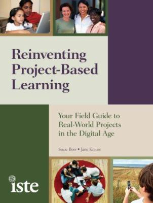 Reinventing Project-Based Learning: Your Field Guide to Real-World Projects in the Digital Age 9781564842381