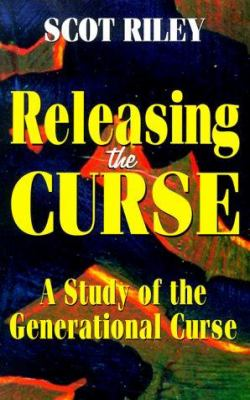 Releasing the Curse: A Study of the Generational Curse (It's Not for the Child of God!!) 9781563841705