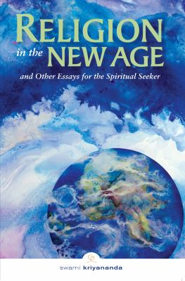 Religion in the New Age: And Other Essays for the Spiritual Seeker 9781565892361