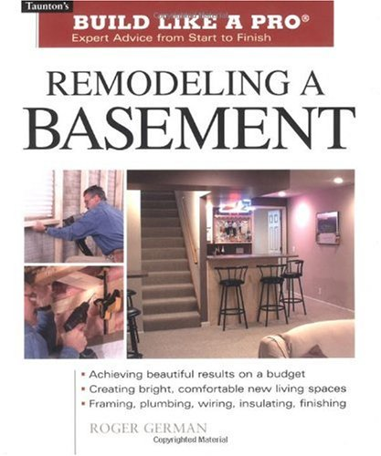 Remodeling a Basement: Expert Advice from Start to Finish 9781561586592