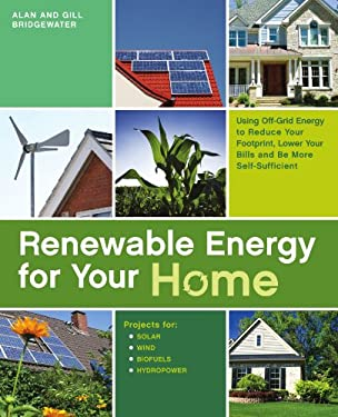 Renewable Energy for Your Home: Using Off-Grid Energy to Reduce Your Footprint, Lower Your Bills and Be More Self-Sufficient 9781569755686
