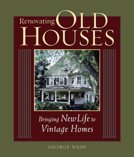Renovating Old Houses: Bringing New Life to Vintage Homes 9781561585359