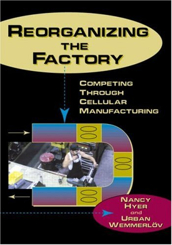 Reorganizing the Factory: Competing Through Cellular Manufacturing 9781563272288