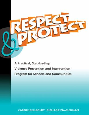 Respect & Protect: A Practical, Step-By-Step Violence Prevention and Intervention Program for Schools and Communities 9781562460983