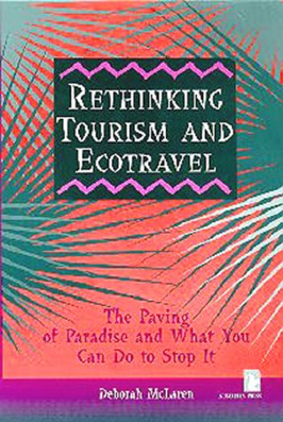 Rethinking Tourism and Ecotravel: The Paving of Paradise and What You Can Do to Stop It 9781565490659