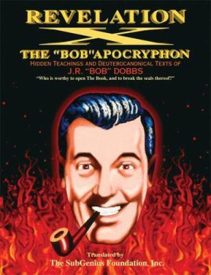 Revelation X: The Bob Apocryphon, Hidden Teachings and Deuterocanonical Texts of J.R. Bob Dobbs 9781560259558