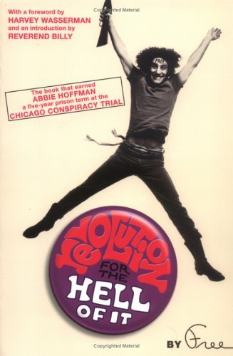 Revolution for the Hell of It: The Book That Earned Abbie Hoffman a Five-Year Prison Term at the Chicago Conspiracy Trial 9781560256908