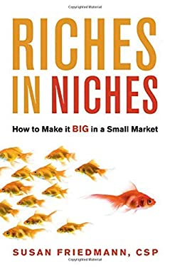 Riches in Niches: How to Make It Big in a Small Market 9781564149305