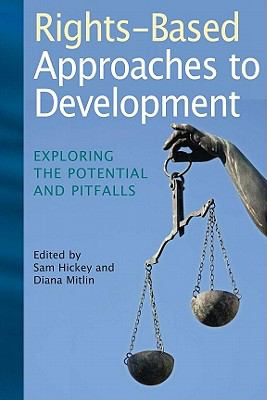 Rights-Based Approaches to Development: Exploring the Potential and Pitfalls 9781565492721