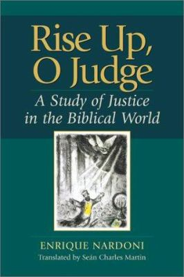 Rise Up, O Judge: A Study of Justice in the Biblical World 9781565635302