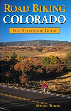 Road Biking Colorado: The Statewide Guide 9781565794337
