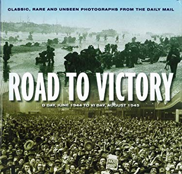Road to Victory: D-Day, June 1944 to VJ Day, August 1945 9781566490801