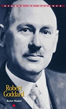 Robert Goddard: Rocket Pioneer 9781567118889