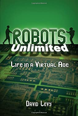 Robots Unlimited: Life in a Virtual Age 9781568812397