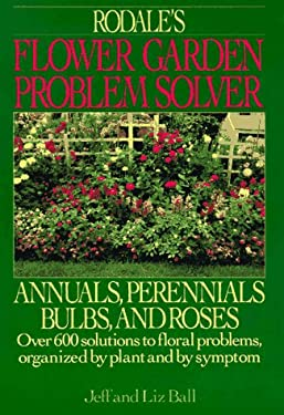 Rodales Flower Garden Problem Solver: Annuals, Perennials, Bulbs, and Roses 9781567310450