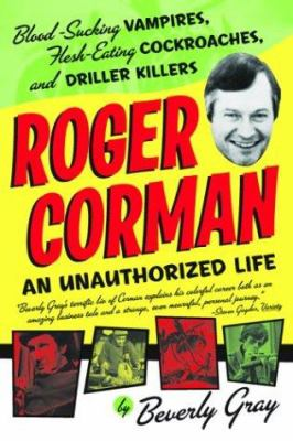 Roger Corman: Blood-Sucking Vampires, Flesh-Eating Cockroaches, and Driller Killers 9781560255550
