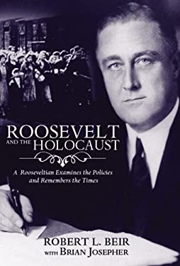Roosevelt and the Holocaust: A Rooseveltian Examines the Policies and Remembers the Times 9781569803110