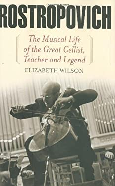 Rostropovich: The Musical Life of the Great Cellist, Teacher and Legend 9781566637763