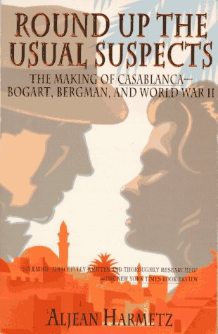 Round up the Usual Suspects : The Making of Casablanca - Bogart, Bergman, and World War II