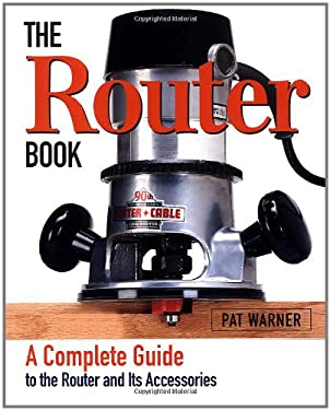The Router Book: A Complete Guide to the Machine and Its Accessories 9781561584239