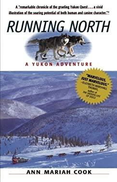 Running North: A Yukon Adventure 9781565122536