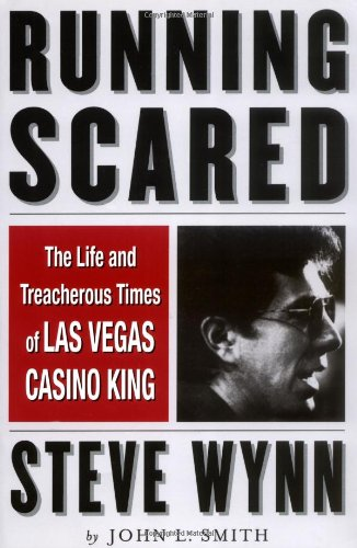 Running Scared: The Life and Treacherous Times of Las Vegas Casino King Steve Wynn 9781568581903