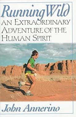 Running Wild: An Extraordinary Adventure from the Spiritual World of Running 9781560251750