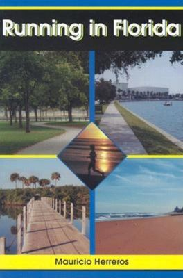 Running in Florida: A Practical Guide for Runners in the Sunshine State 9781561642731