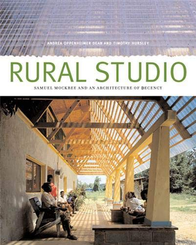 Rural Studio: Samuel Mockbee and an Architecture of Decency 9781568982922