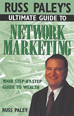 Russ Paley's Ultimate Guide to Network Marketing: Your Step-By-Step Guide to Wealth 9781564144782