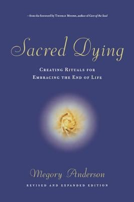 Sacred Dying: Creating Rituals for Embracing the End of Life 9781569244340